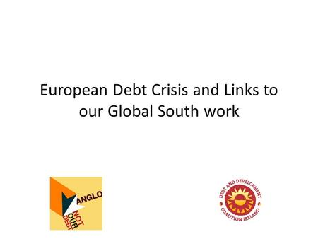 European Debt Crisis and Links to our Global South work.