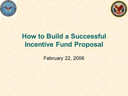 How to Build a Successful Incentive Fund Proposal February 22, 2006.