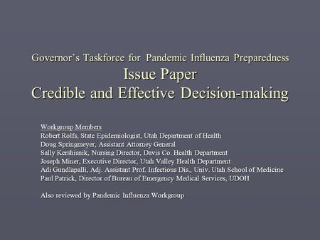 Governor's Taskforce for Pandemic Influenza Preparedness Issue Paper Credible and Effective Decision-making Workgroup Members Robert Rolfs, State Epidemiologist,