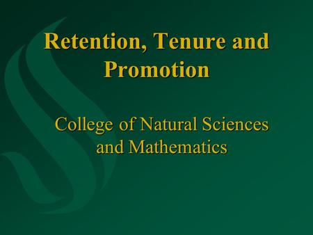 Retention, Tenure and Promotion College of Natural Sciences and Mathematics.