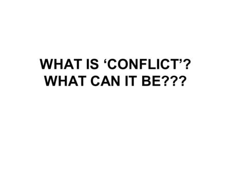 WHAT IS 'CONFLICT'? WHAT CAN IT BE???. a state of opposition between persons or ideas or interests; his conflict of interest made him ineligible for.