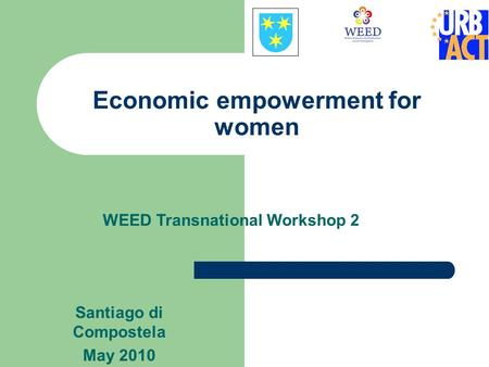 Economic empowerment for women Santiago di Compostela May 2010 WEED Transnational Workshop 2.