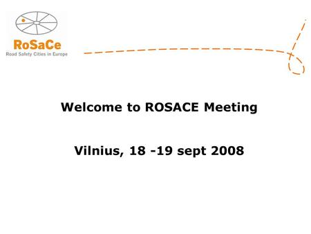 Welcome to ROSACE Meeting Vilnius, 18 -19 sept 2008.