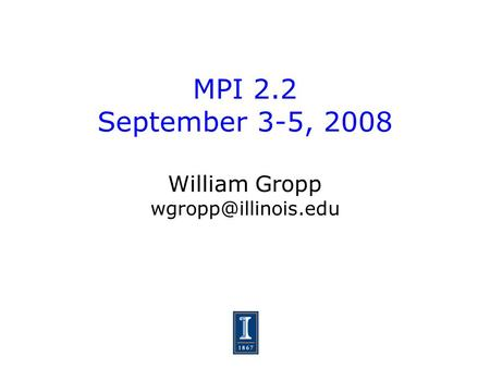 MPI 2.2 September 3-5, 2008 William Gropp