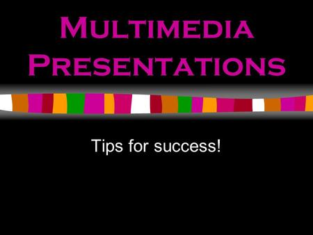 Multimedia Presentations Tips for success! First things First When is it appropriate to use PPT?