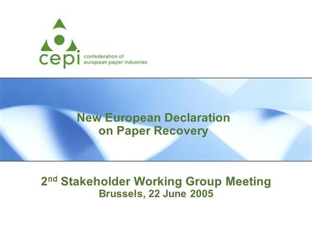 2 nd Stakeholder Working Group Meeting Brussels, 22 June 2005 New European Declaration on Paper Recovery.