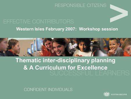 Thematic inter-disciplinary planning & A Curriculum for Excellence Western Isles February 2007: Workshop session.