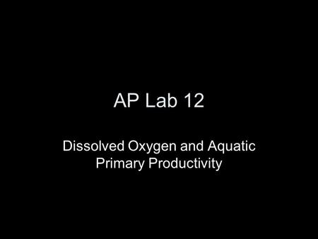 AP Lab 12 Dissolved Oxygen and Aquatic Primary Productivity.