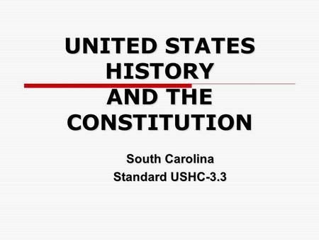 UNITED STATES HISTORY AND THE CONSTITUTION South Carolina Standard USHC-3.3.
