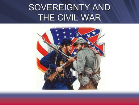 SOVEREIGNTY AND THE CIVIL WAR. DIVIDED SOVEREIGNTY Early views –Divine right of kings –Locke--consent of governed.
