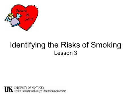 Identifying the Risks of Smoking Lesson 3. Truth #1 Tobacco is as much a part of Kentucky's culture as Bourbon and Horseracing.
