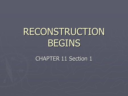 RECONSTRUCTION BEGINS CHAPTER 11 Section 1. Vocabulary ► Reconstruction – the time period after the Civil War when the U.S. began to rebuild the South.