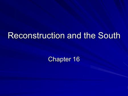 Reconstruction and the South Chapter 16. Rebuilding the Nation –There were large problems at the end of the Civil War, including that the South was destroyed.