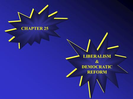 CHAPTER 25 LIBERALISM & DEMOCRATIC REFORM NAME SOME NON-DEMOCRATIC PRACTICES.