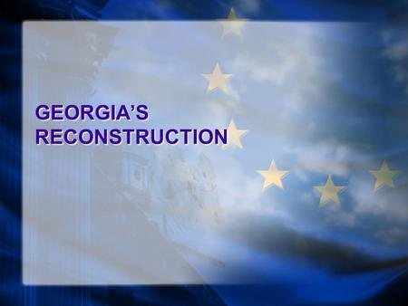 GEORGIA'S RECONSTRUCTION. ATLANTA Replaced Milledgeville as Georgia's capital in 1868 and was rebuilt after nearly being burned to the ground. Was named.