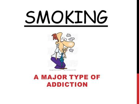 SMOKING A MAJOR TYPE OF ADDICTION. WHAT IS SMOKING? Smoking refers to the inhalation and exhalation of fumes from burning tabacco in cigars, cigarettes.