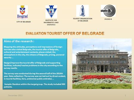 1 Aims of the research : Mapping the attitudes, perceptions and impressions of foreign tourists who visited Belgrade, the tourist offer of Belgrade, cultural.
