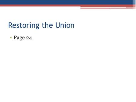 Restoring the Union Page 24. Reconstruction 1865-1877 Government's plan to restore the Union and Confederate states.
