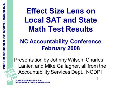 PUBLIC SCHOOLS OF NORTH CAROLINA STATE BOARD OF EDUCATION DEPARTMENT OF PUBLIC INSTRUCTION 1 Effect Size Lens on Local SAT and State Math Test Results.