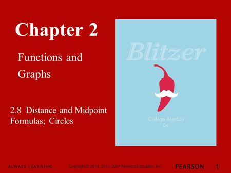 Chapter 2 Functions and Graphs Copyright © 2014, 2010, 2007 Pearson Education, Inc. 1 2.8 Distance and Midpoint Formulas; Circles.
