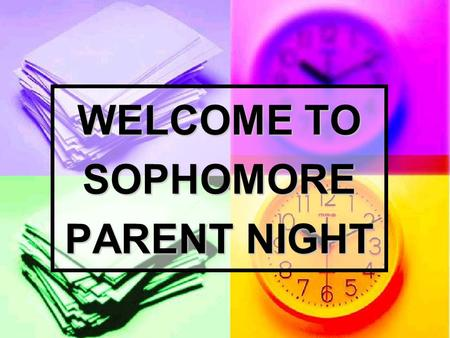 WELCOME TO SOPHOMORE PARENT NIGHT. POINTS TO PONDER…… Everything COUNTS Everything COUNTS Concentrate on academic preparation Concentrate on academic.