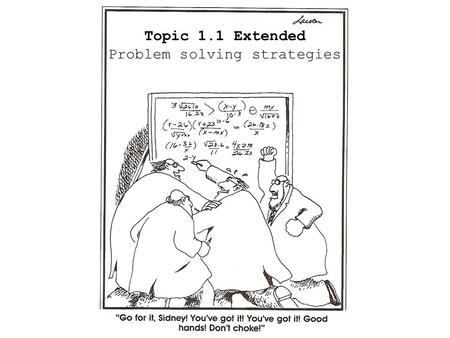 "Topic 1.1 Extended Problem solving strategies  One of the main ""headaches"" of physics has traditionally been the problem solving aspect of it.  Generally,"
