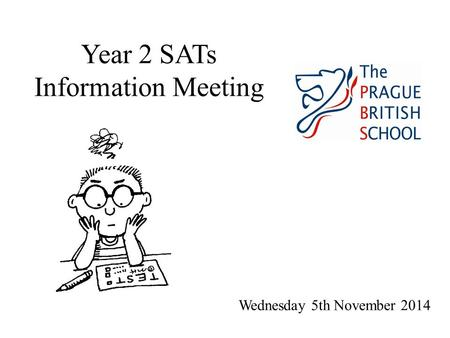 Year 2 SATs Information Meeting Wednesday 5th November 2014.