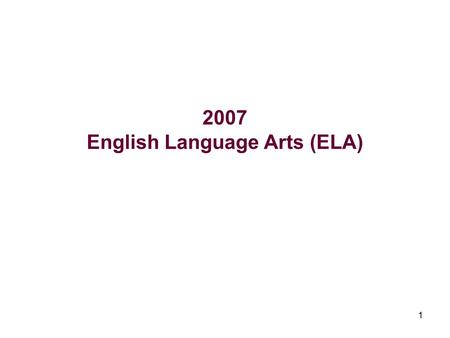 1 2007 English Language Arts (ELA). 2 2006 & 2007 English Language Arts (ELA) Total Public In grades 5-8, the percentage of students meeting the ELA Learning.