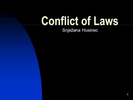 1 Conflict of Laws Snježana Husinec. 2 Conflict of Laws or Private International Law or International Private Law.