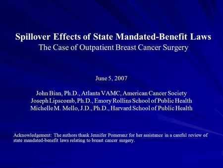 Spillover Effects of State Mandated-Benefit Laws The Case of Outpatient Breast Cancer Surgery June 5, 2007 John Bian, Ph.D., Atlanta VAMC, American Cancer.