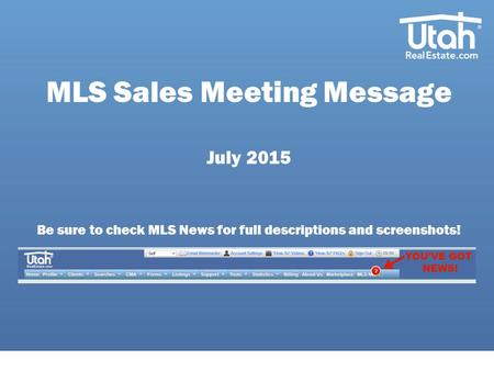 MLS Sales Meeting Message July 2015 Be sure to check MLS News for full descriptions and screenshots!
