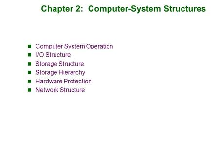 Chapter 2: Computer-System Structures Computer System Operation I/O Structure Storage Structure Storage Hierarchy Hardware Protection Network Structure.