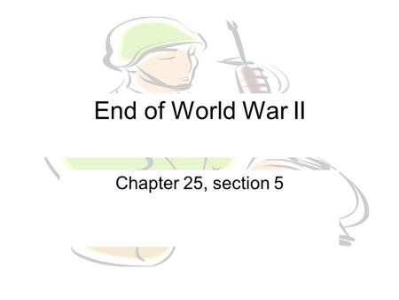 End of World War II Chapter 25, section 5. Island-Hopping in the Pacific U.S. military plan in to get closer to Japan by invading 1 island at a time.