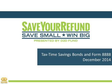 Tax-Time Savings Bonds and Form 8888 December 2014.