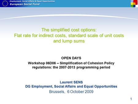 1 The simplified cost options: Flat rate for indirect costs, standard scale of unit costs and lump sums OPEN DAYS Workshop 06D06 – Simplification of Cohesion.