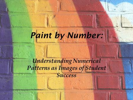 Paint by Number: Understanding Numerical Patterns as Images of Student Success.