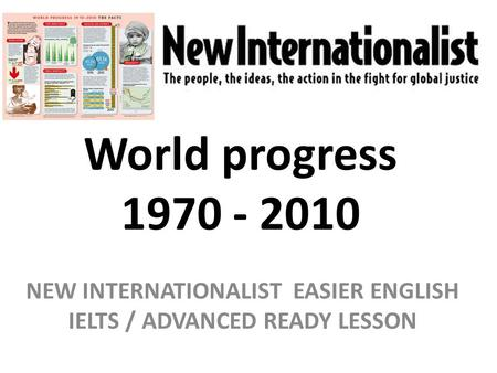 World progress 1970 - 2010 NEW INTERNATIONALIST EASIER ENGLISH IELTS / ADVANCED READY LESSON.
