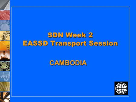 SDN Week 2 EASSD Transport Session CAMBODIA. KEY ISSUES 1. 1. Relationship with the Government is strained 2. 2. Global economic and Ketsana Storm have.
