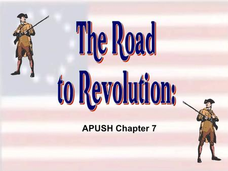 APUSH Chapter 7. Organizing Principle: Between 1763 and 1776 British attempts to exert control over the colonies led to violent, organized, and successful.