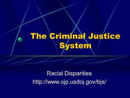 The Criminal Justice System Racial Disparities
