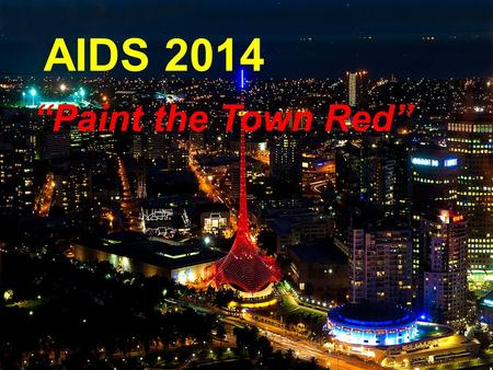"AIDS 2014 ""Paint the Town Red"". Paint the Town Red AIDS2014, the largest health-related conference in the world is coming to Melbourne in July 2014 Over."