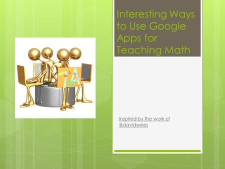 Interesting Ways to Use Google Apps for Teaching Math Inspired by the work