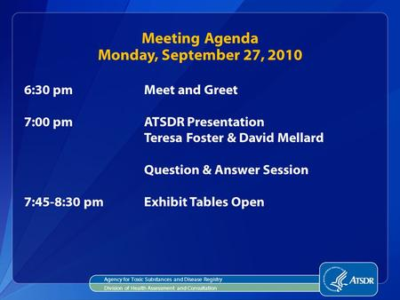 Agency for Toxic Substances and Disease Registry Division of Health Assessment and Consultation Meeting Agenda Monday, September 27, 2010 6:30 pmMeet and.