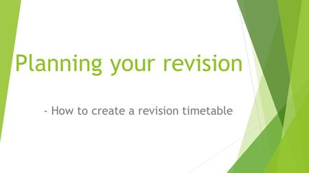 Planning your revision - How to create a revision timetable.