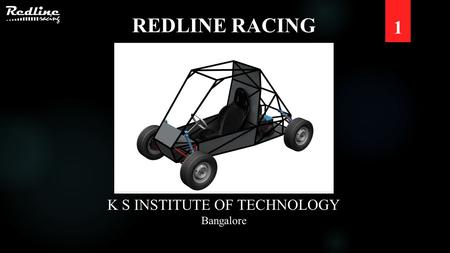 1 REDLINE RACING K S INSTITUTE OF TECHNOLOGY Bangalore.