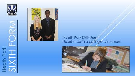 SIXTH FORM Heath Park Heath Park Sixth Form Excellence in a caring environment.