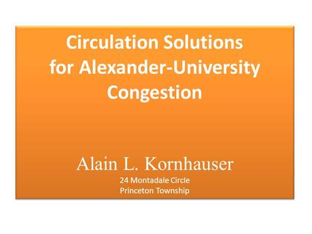 Circulation Solutions for Alexander-University Congestion Alain L. Kornhauser 24 Montadale Circle Princeton Township.