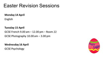 Easter Revision Sessions Monday 14 April English Tuesday 15 April GCSE French 9.00 am – 12.00 pm – Room 22 GCSE Photography 10.00 am – 3.00 pm Wednesday.