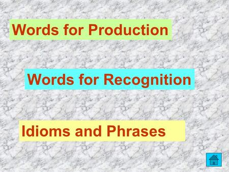 Words for Production Words for Recognition <strong>Idioms</strong> <strong>and</strong> <strong>Phrases</strong>.