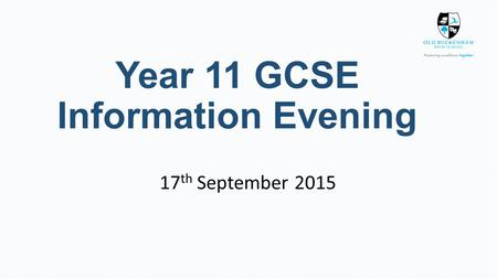 Year 11 GCSE Information Evening 17 th September 2015.